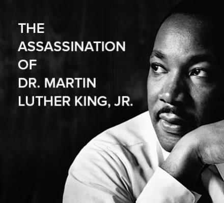 The Assassination of Dr. Martin Luther King, Jr.