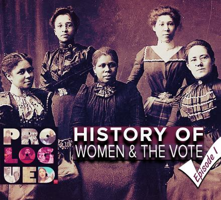 Prologued: History of Women and the Vote