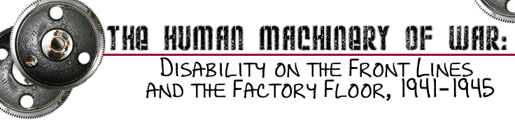 The Human Machinery of War: Disability on the Front Lines and the Factory Floor, 1941-1945