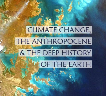 Climate Change, the Anthropocene and the Deep History of the Earth